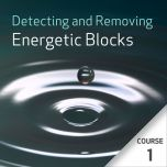 Detecting and Removing Energetic Blocks - Course 1