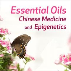 Essential Oils, Chinese Medicine, and Epigenetics