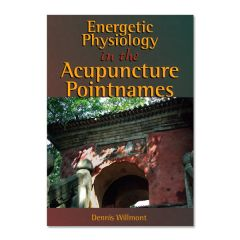 Energetic Physiology in the Acupuncture Pointnames