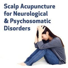 Scalp Acupuncture for Neurological & Psychosomatic Disorders