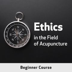 Ethics in the Field of Acupuncture, Beginner Course