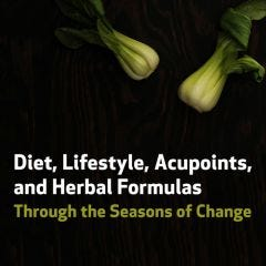 Diet, Lifestyle, Acupoints, and Herbal Formulas Through the Seasons of Change