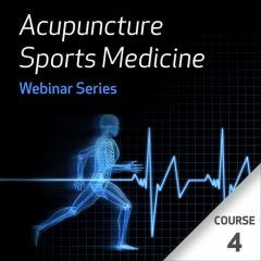 Acupuncture Sports Medicine Webinar Series - Course 4